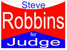 Steve Robbins For Judge Campaign Sign