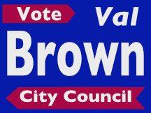 Val Brown For City Council Campaign Sign