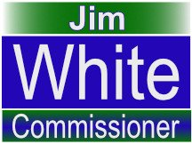 Jim White For Commissioner Yard Sign